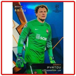 🚚 Topps Finest Champions League 2018/2019 Andriy Pyatov Blue Parallel 048/150