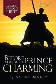🚚 Before You Meet Prince Charming : A Guide to Radiant Purity By Sarah Mally