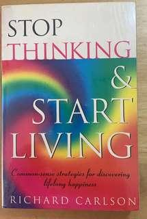 Stop Thinking and Start Living by Richard Carlson