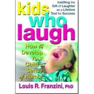 Kids Who Laugh : How to Develop Your Childs Sense of Humour