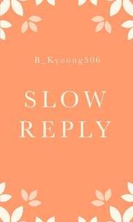 SLOW REPLY
