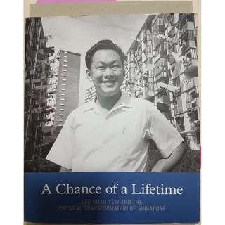 A Chance of a Lifetime Lee Kuan Yew and the Physical Transformation of Singapore
