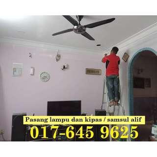 Pasang lampu dan pasang kipas samsul alif 017-645 9625