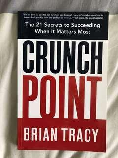 Crunch Point : The 21 Secrets to Succeeding When It Matters Most by Brian Tracy
