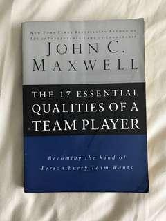 The 17 Essential Qualities of a Team Player : Becoming the Kind of Person Every Team Wants by John C Maxwell