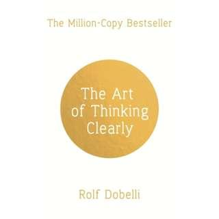 🚚 The Art of Thinking Clearly: Better Thinking, Better Decisions by Rolf Dobelli