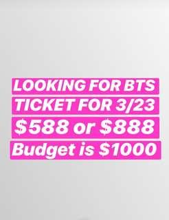 LOOKING FOR BTS 3/23 TICKET $588 OR $888