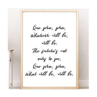 Que Sera Sera Wall Art Home Decoration Design Sign Poster Bedroom Decor Poster Picture Frame Art Motivational Quote