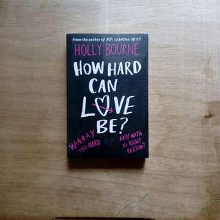 Sealed How Hard Can Love Be by Holly Bourne