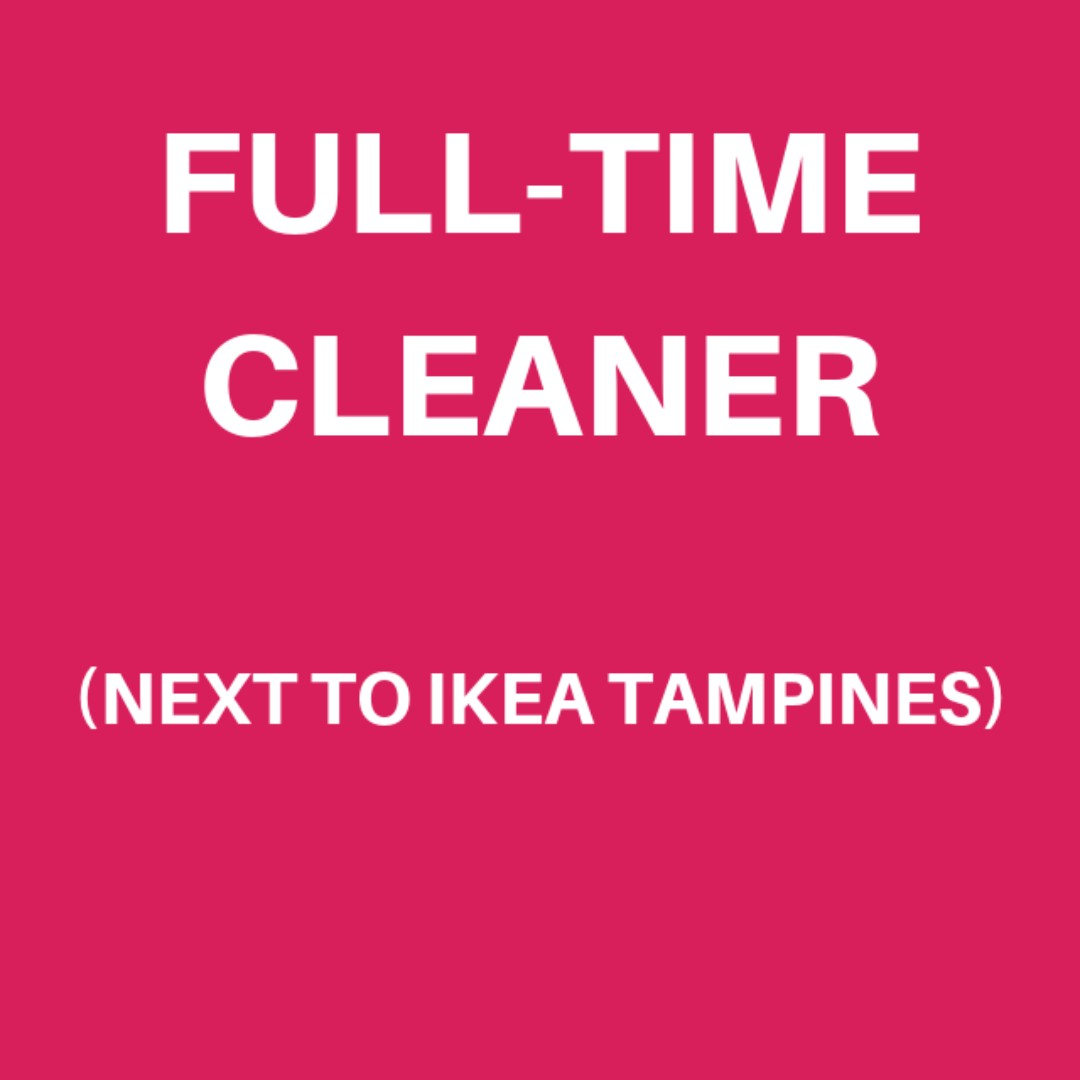 FULL TIME OFFICE CLEANER (Next to Tampines Ikea)