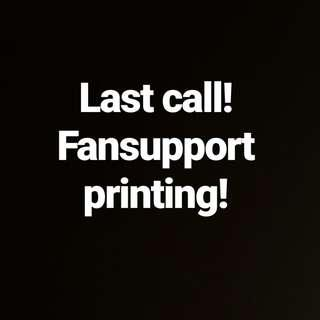 Last call for Fansupport printing