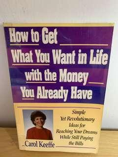 How to Get What You Want In Life With the Money You Already Have by Carol Keeffe