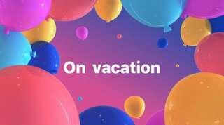 On vacation until MAY 10