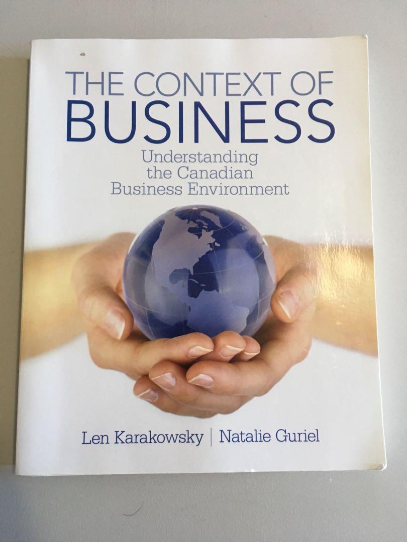 The Context of Business - Understanding the Canadian Business Environment by Len Karakowsky & Natalie Guriel