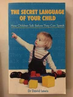 The Secret Language of your Child: How Children Talk before they can Speak by Dr David Lewis