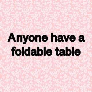 I Need a FOLDABLE TABLE