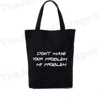 Don't Make Your Problem My Problem Tote Bag