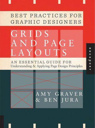 Best Practices for Graphic Designers, Grids and Page Layouts: An Essential Guide for Understanding and Applying Page Design Principles (Amy Graver and Ben Jura)