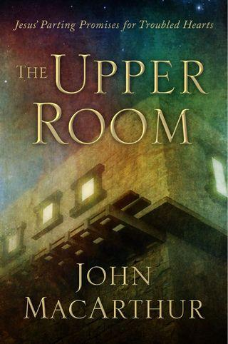 🚚 The Upper Room: Jesus' Parting Promises for Troubled Hearts (John MacArthur)