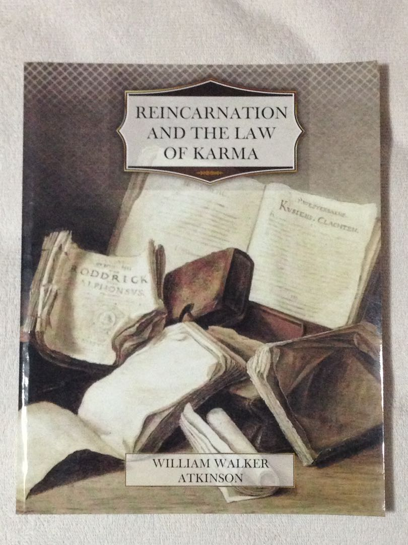REINCARNATION AND THE LAW OF KARMA by William Atkinson
