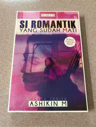 Si Romantik Yang Sudah Mati (Ashikin M)