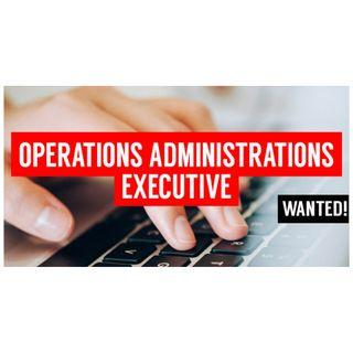 Wanted! Operation Administration Executive