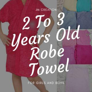 2 TO 3 YEARS OLD KIDS ROBE TOWEL