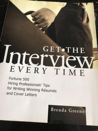 Get The Interview Every Time : Fortune 500 Hiring Professionals' Tips for Writing Winning Resumes and Cover Letters
