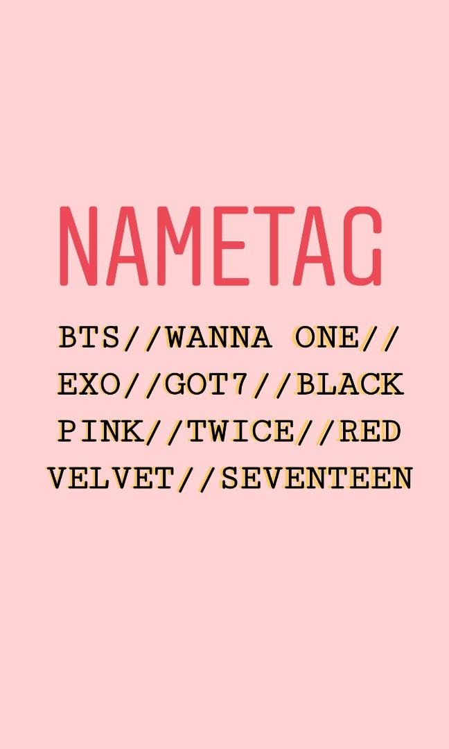 BTS / WANNA ONE / EXO / BLACK PINK / TWICE /SEVENTEEN/ GOT 7 /RED VELVET NAMETAG FROM 🇰🇷 BUY 5 FREE 1❗❗ (NAME TAG)