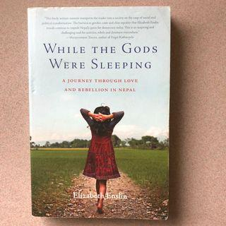 While the Gods Were Sleeping - A Journey Through Love and Rebellion in Nepal by Elizabeth Enslin