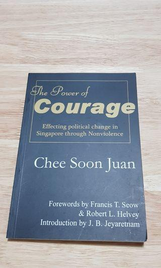 The Power of Courage : Effecting political change in Singapore through Nonviolence by Chee Soon Juan