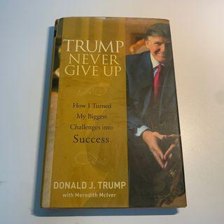 Trump Never Give Up: How I Turned My Biggest Challenges into Success Book by Donald Trump