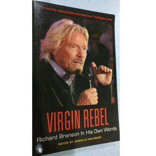 Virgin Rebel : Richard Branson In His Own Words (By Danielle Mclimore)