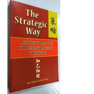 The Strategic Way : Lessons From The Chinese Strategic Thinkers (By Dr Sheh Seow Wah)