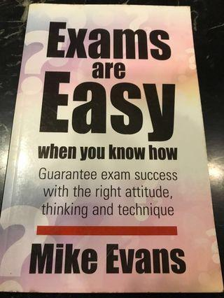 Exams are Easy When You Know How : Guarantee exam success with the right attitude, thinking and technique