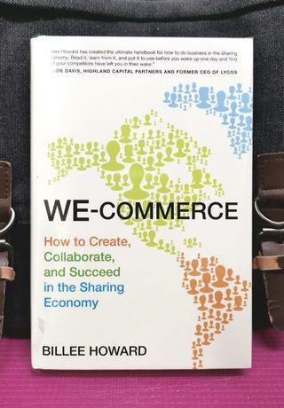 《BRAN-NEW HARDCOVER EDITION + Tips & Strategies Plan For New Sharing Economy Model of Success In Long Term Purposeful Profitability》Billee Howard - WE-COMMERCE : How to Create, Collaborate, and Succeed in the Sharing Economy