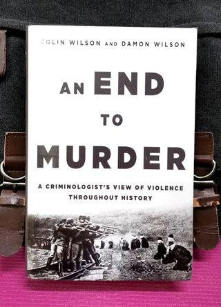《BRAN-NEW HARDCOVER + 》Colin Wilson & Damon Wilson - AN END TO MURDER :  A Criminologist's View of Violence Throughout History