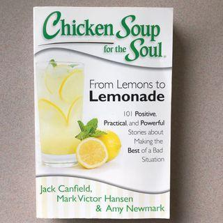 Chicken Soup for the Soul - From Lemons to Lemonade - 101 Positive and Positive about Making the Best of a Bad Situation
