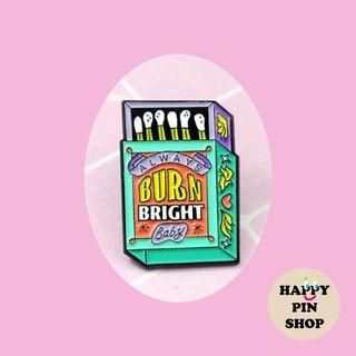 "Matchbox ""Always Burn Bright Baby"" Enamel Pin (positivity pins, quote pins)"