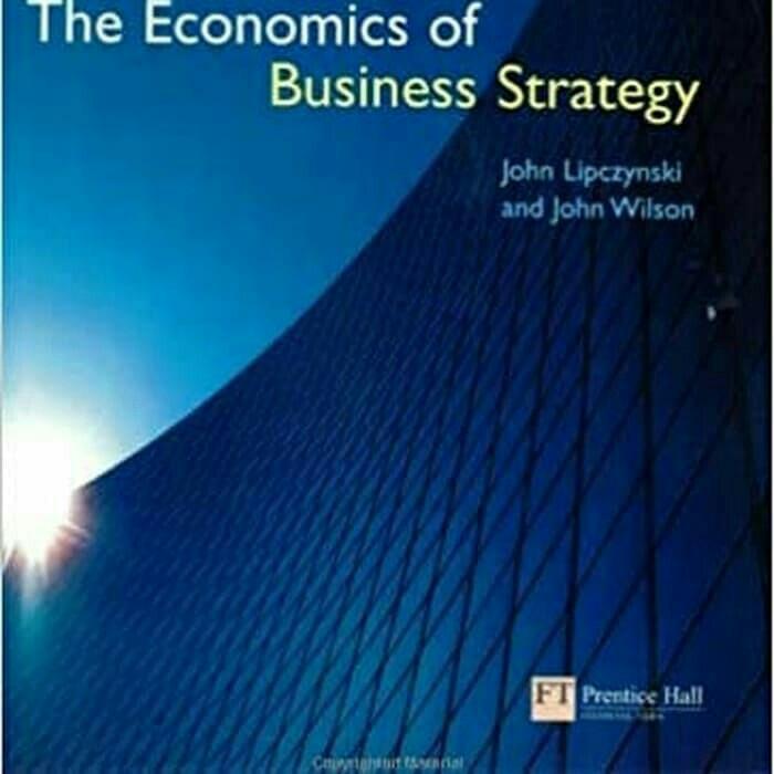 Economics of Business Strategy John Lepcynzski and John Wilson