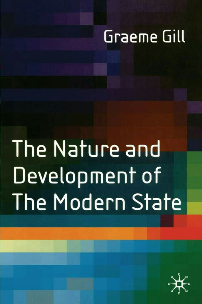 The Nature and Development of The Modern State Graeme Gill