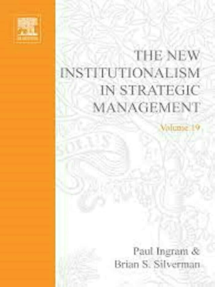 The New Institutionalism in Strategic Management Paul Ingram Silverman
