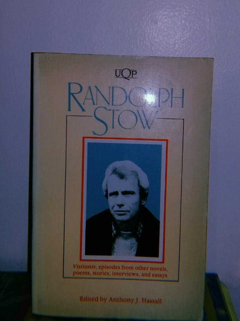 Rondolph Stow An Antology of Poems, Stories, Interviews, and Essays - Edited by Anthony J. Hassall