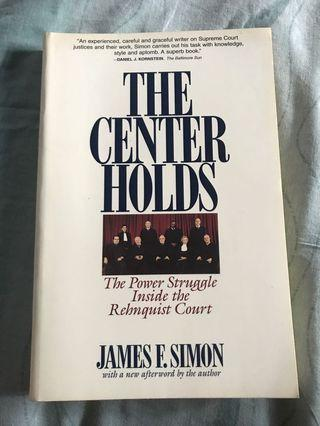 The Center Holds : The Power Struggle Inside the Rehnquist Court by James F. Simon