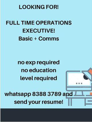 FULL TIME JOB OPS EXECUTIVE! NO EXP NEEDED