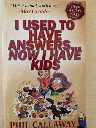 I Used to Have Answers ... Now I Have Kids by Phil Callaway