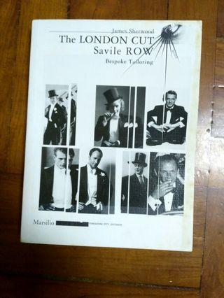 """The London cut Savile Row Bespoke tailoring""by James Sherwood"