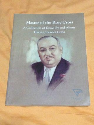 MASTER OF THE THE ROSE CROSS: A Collection of Essays By and About Harvey Spencer Lewis