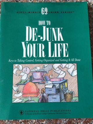 How to de-junk your life. Keys to taking control, getting organised and getting it all done