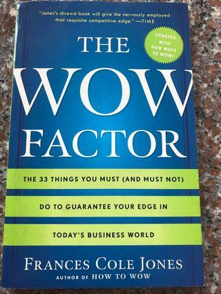 The Wow Factor- the 33 things u must (and must not) do to guarantee your edge in today's business world